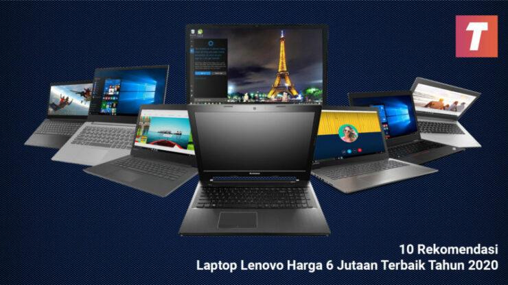 Laptop Lenovo Harga 6 Jutaan Terbaik Tahun 2020