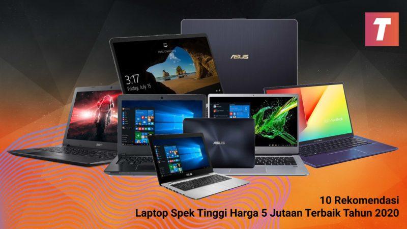 Laptop Spek Tinggi Harga 5 Jutaan Terbaik Tahun 2020