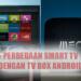 Begini Perbedaan Smart Tv Dan Tv Box Android