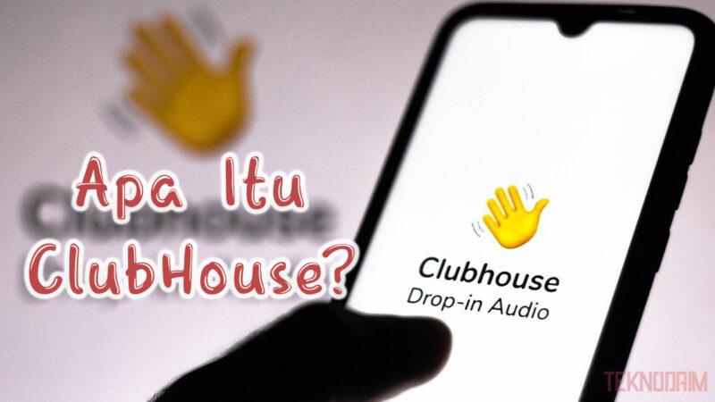 Apa Itu Clubhouse Yang Sedang Booming