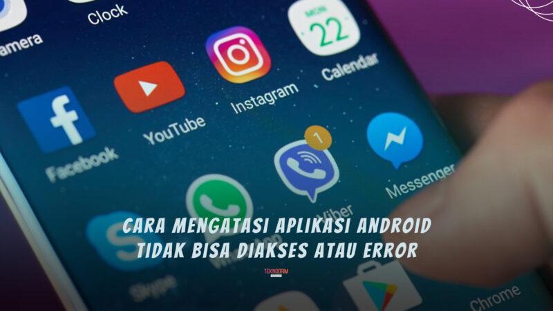 Cara Mengatasi Aplikasi Android Erro