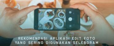 Rekomendasi Aplikasi Edit Foto Terbaik Yang Selebgram Pakai